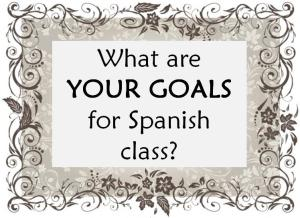 What are YOUR GOALS for Spanish class