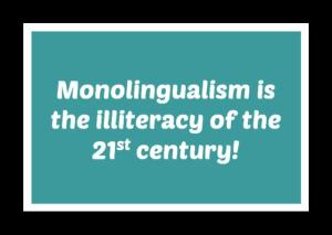 Monolingualism is illiteracy of 21st century